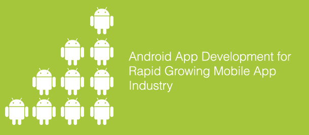 Android App Development For Rapid Growing Mobile App Industry
