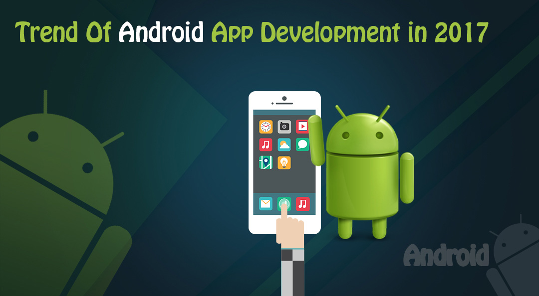 How Android App Development Has Changed Remarkably? What is Coming in 2017?