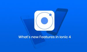What Are The New Features Introduced in Ionic 4? - What's