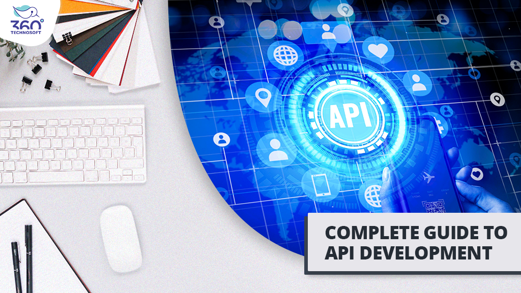 A Complete Guide to API Development: Process, Tools and All You Need To Know