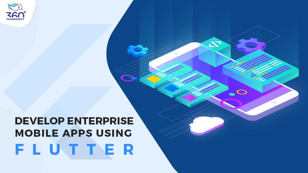 How to Develop Enterprise Mobile Apps Using Flutter?